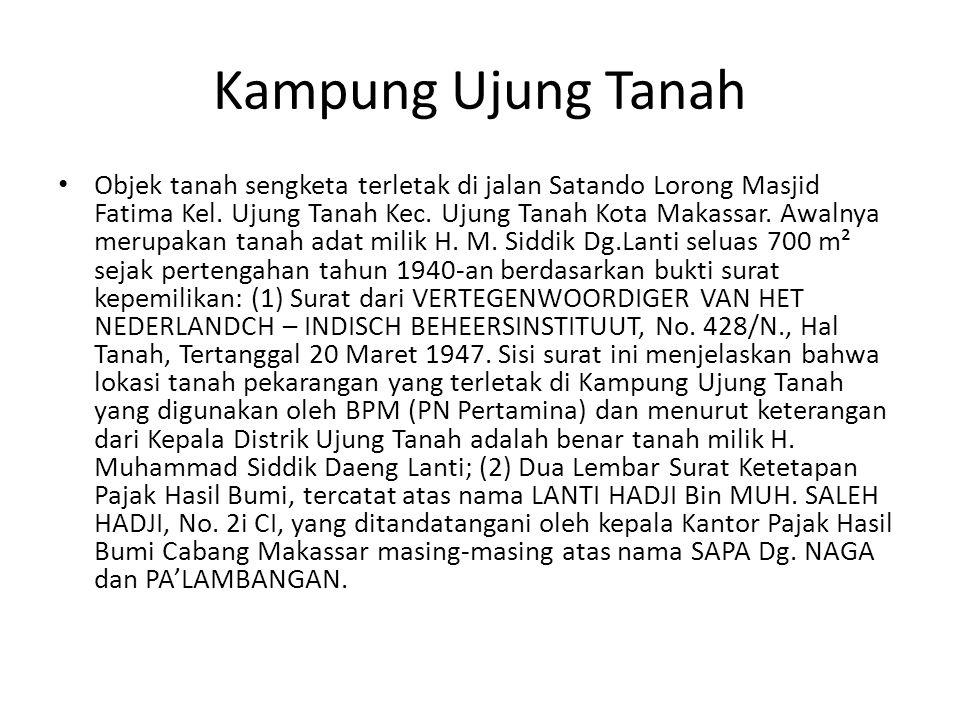 Kampung Ujung Tanah Objek tanah sengketa terletak di jalan Satando Lorong Masjid Fatima Kel. Ujung Tanah Kec. Ujung Tanah Kota Makassar. Awalnya merup