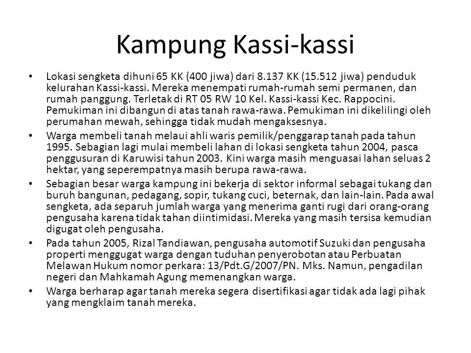 Kampung Kassi-kassi Lokasi sengketa dihuni 65 KK (400 jiwa) dari 8.137 KK (15.512 jiwa) penduduk kelurahan Kassi-kassi. Mereka menempati rumah-rumah s