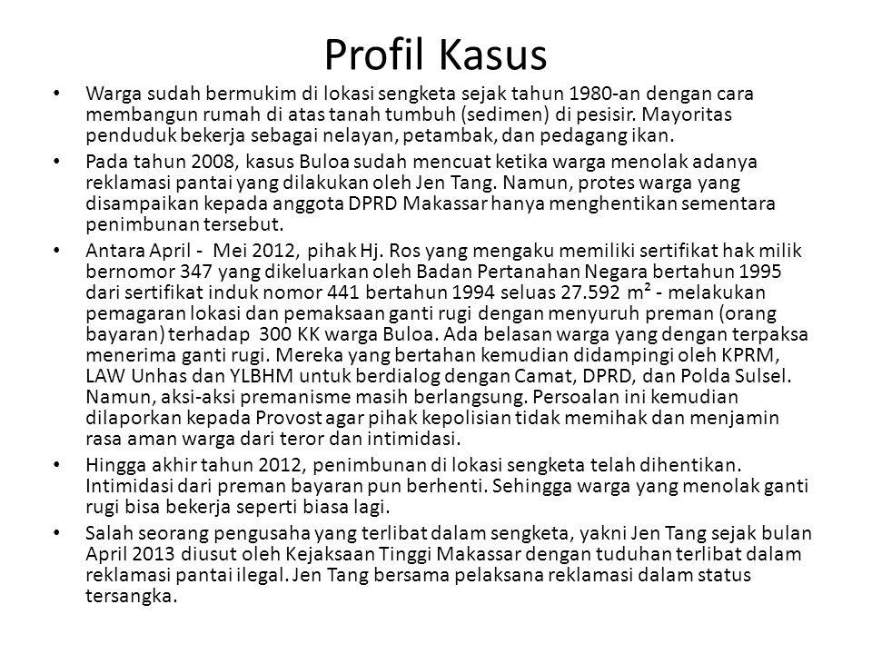 Profil Kasus Warga sudah bermukim di lokasi sengketa sejak tahun 1980-an dengan cara membangun rumah di atas tanah tumbuh (sedimen) di pesisir. Mayori