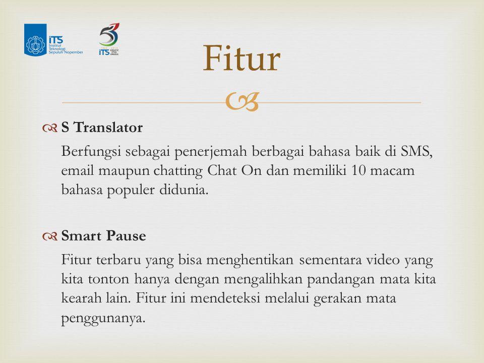   S Translator Berfungsi sebagai penerjemah berbagai bahasa baik di SMS, email maupun chatting Chat On dan memiliki 10 macam bahasa populer didunia.