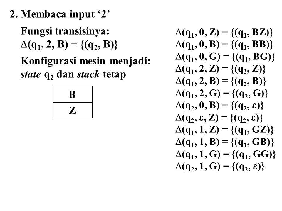  (q 1, 0, Z) = {(q 1, BZ)}  (q 1, 0, B) = {(q 1, BB)}  (q 1, 0, G) = {(q 1, BG)}  (q 1, 2, Z) = {(q 2, Z)}  (q 1, 2, B) = {(q 2, B)}  (q 1, 2, G) = {(q 2, G)}  (q 2, 0, B) = {(q 2,  )}  (q 2, , Z) = {(q 2,  )}  (q 1, 1, Z) = {(q 1, GZ)}  (q 1, 1, B) = {(q 1, GB)}  (q 1, 1, G) = {(q 1, GG)}  (q 2, 1, G) = {(q 2,  )} 2.