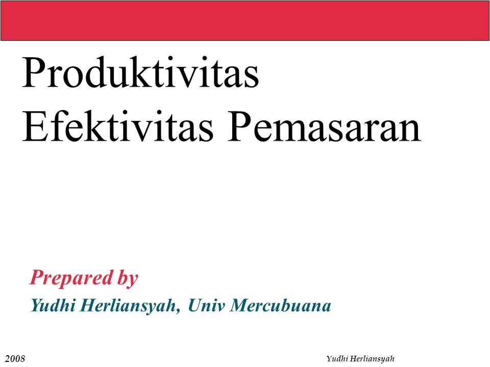 2008 Yudhi Herliansyah Produktivitas Efektivitas Pemasaran Prepared by Yudhi Herliansyah, Univ Mercubuana