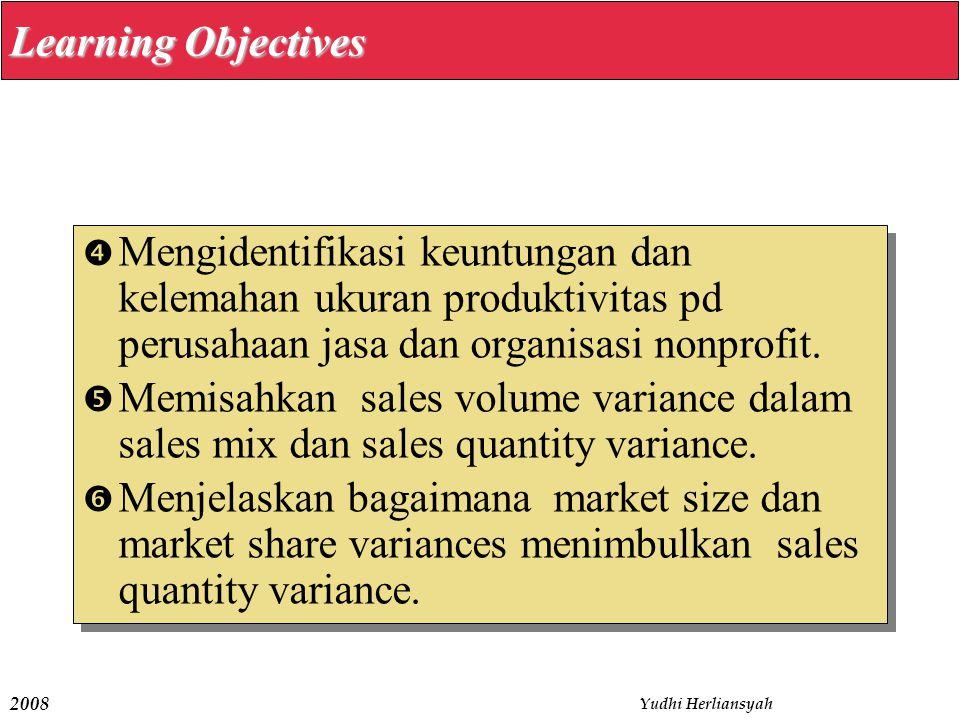 2008 Yudhi Herliansyah  Mengidentifikasi keuntungan dan kelemahan ukuran produktivitas pd perusahaan jasa dan organisasi nonprofit.  Memisahkan sale
