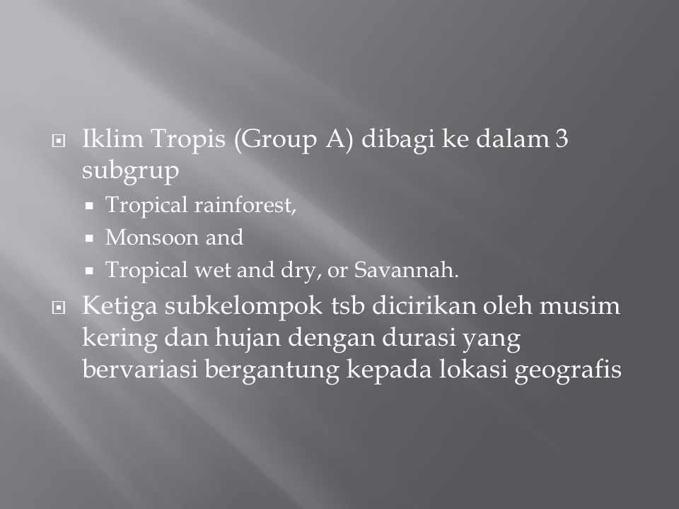  Iklim Tropis (Group A) dibagi ke dalam 3 subgrup  Tropical rainforest,  Monsoon and  Tropical wet and dry, or Savannah.
