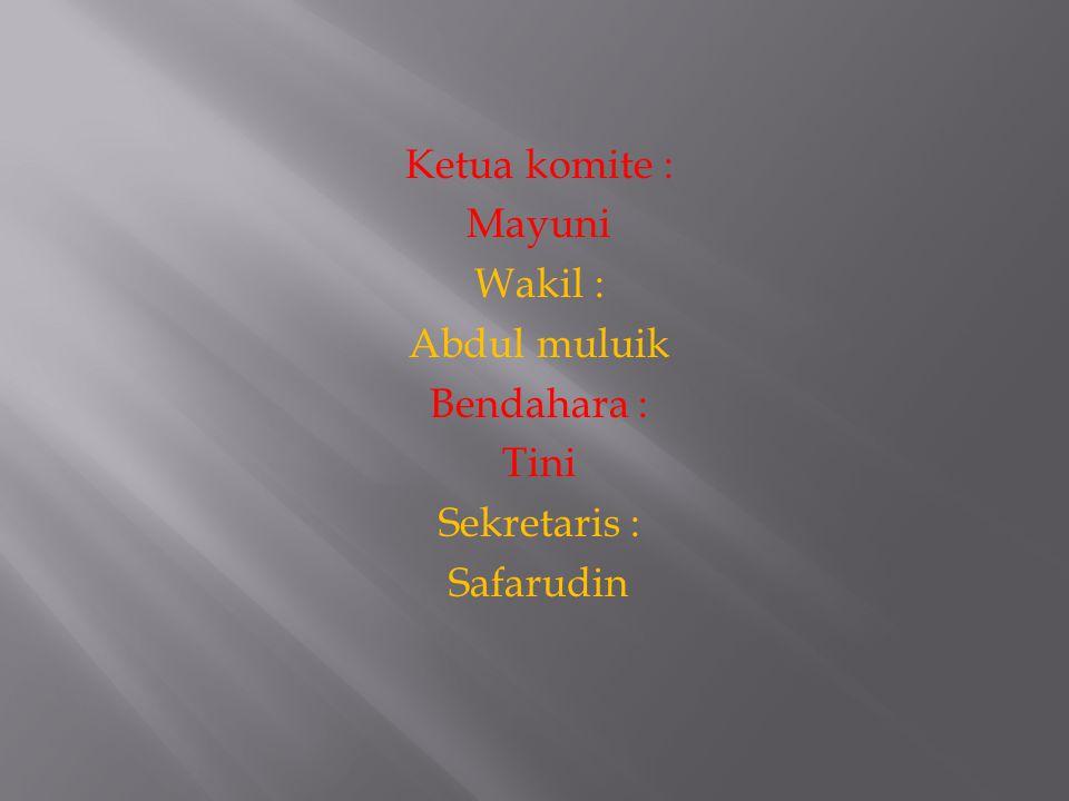 Ketua komite : Mayuni Wakil : Abdul muluik Bendahara : Tini Sekretaris : Safarudin