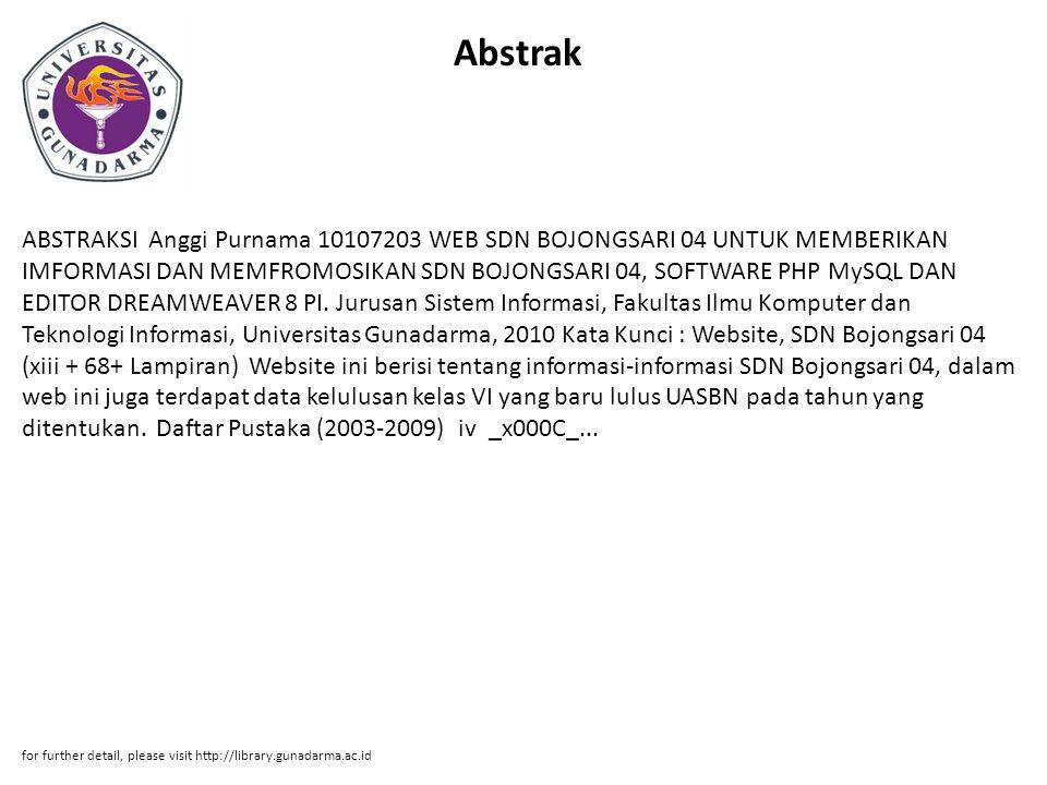 Abstrak ABSTRAKSI Anggi Purnama 10107203 WEB SDN BOJONGSARI 04 UNTUK MEMBERIKAN IMFORMASI DAN MEMFROMOSIKAN SDN BOJONGSARI 04, SOFTWARE PHP MySQL DAN EDITOR DREAMWEAVER 8 PI.