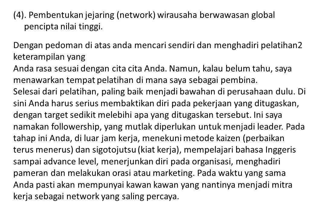 (4). Pembentukan jejaring (network) wirausaha berwawasan global pencipta nilai tinggi.
