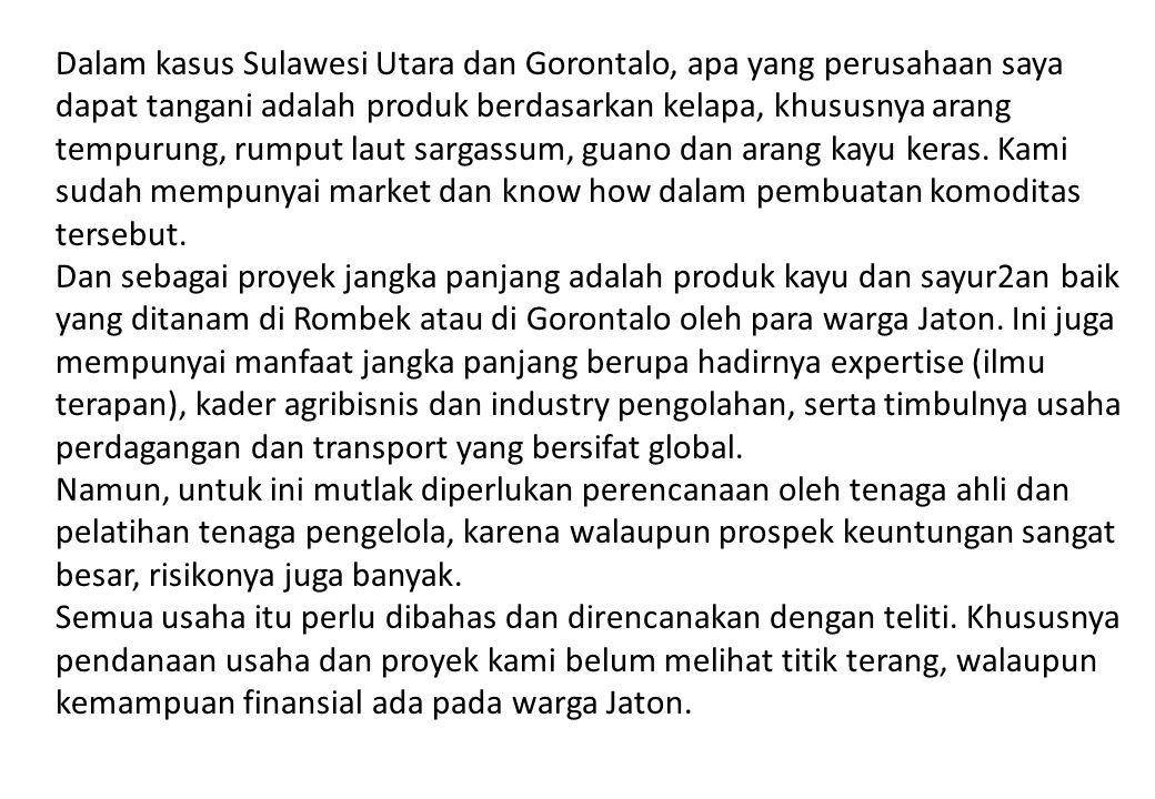 Dalam kasus Sulawesi Utara dan Gorontalo, apa yang perusahaan saya dapat tangani adalah produk berdasarkan kelapa, khususnya arang tempurung, rumput laut sargassum, guano dan arang kayu keras.