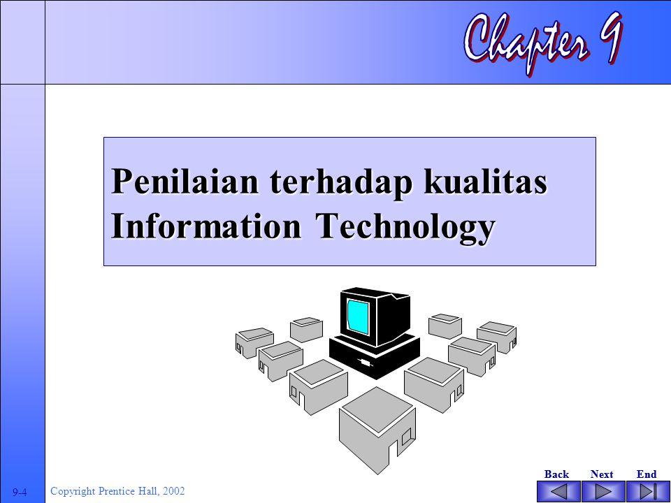 BackNextEndBackNextEnd 9-4 Copyright Prentice Hall, 2002 Penilaian terhadap kualitas Information Technology