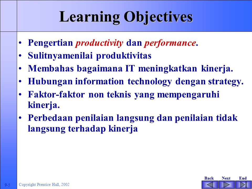 BackNextEndBackNextEnd 9-5 Copyright Prentice Hall, 2002 Learning Objectives Pengertian productivity dan performance.