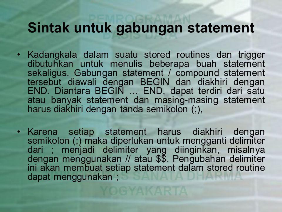 Sintak untuk gabungan statement Kadangkala dalam suatu stored routines dan trigger dibutuhkan untuk menulis beberapa buah statement sekaligus. Gabunga