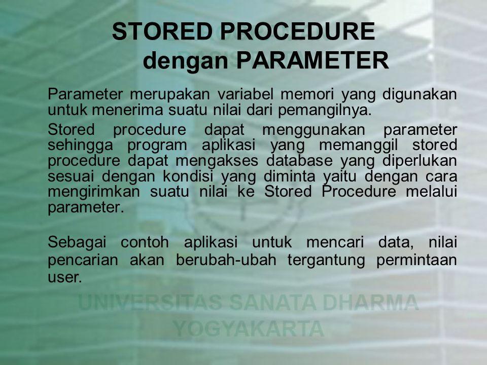 STORED PROCEDURE dengan PARAMETER Parameter merupakan variabel memori yang digunakan untuk menerima suatu nilai dari pemangilnya. Stored procedure dap