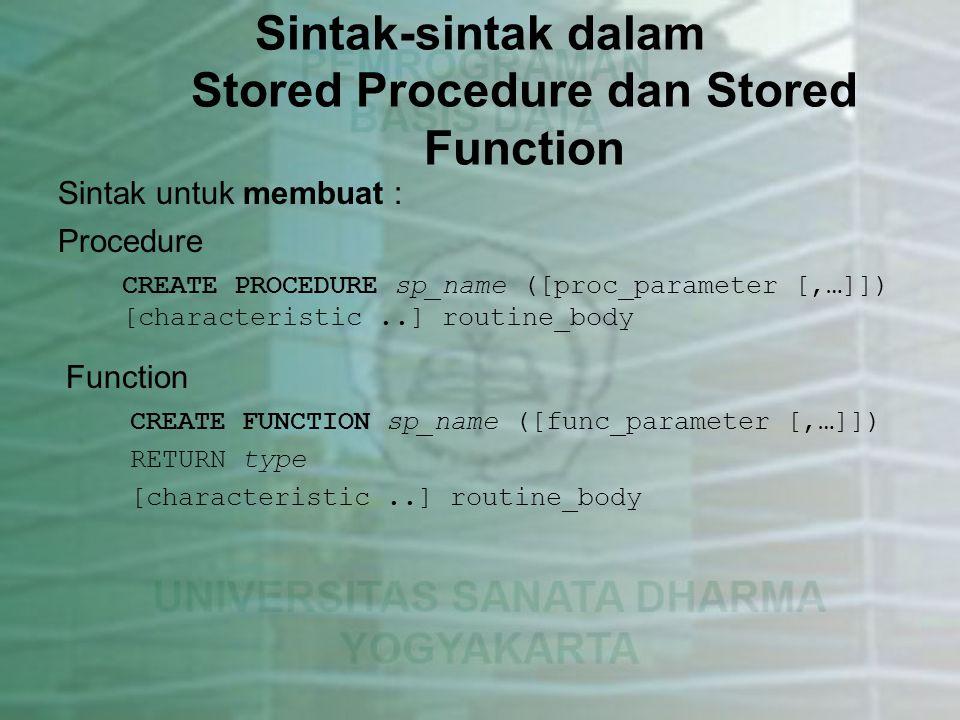 Dimana : Proc_parameter: [IN   OUT   INOUT] param_name type Func_parameter Param_name type Type : Semua type data yang valid di MySQL.