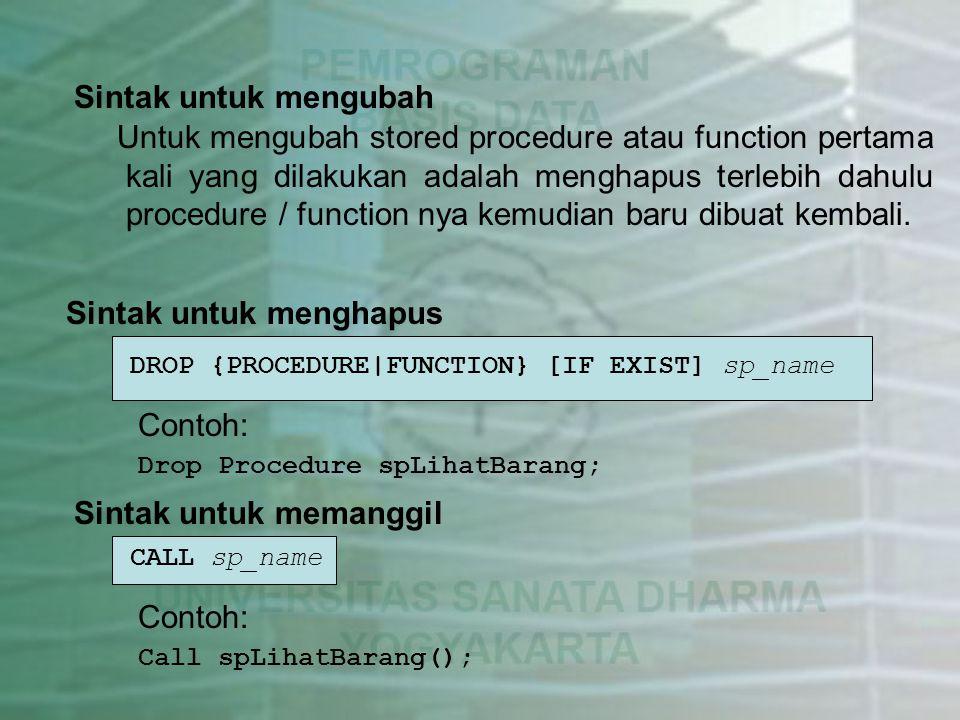 Sintak untuk menghapus DROP {PROCEDURE|FUNCTION} [IF EXIST] sp_name Sintak untuk mengubah Untuk mengubah stored procedure atau function pertama kali y