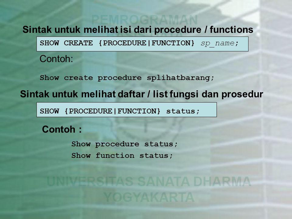 Sintak untuk gabungan statement Kadangkala dalam suatu stored routines dan trigger dibutuhkan untuk menulis beberapa buah statement sekaligus.