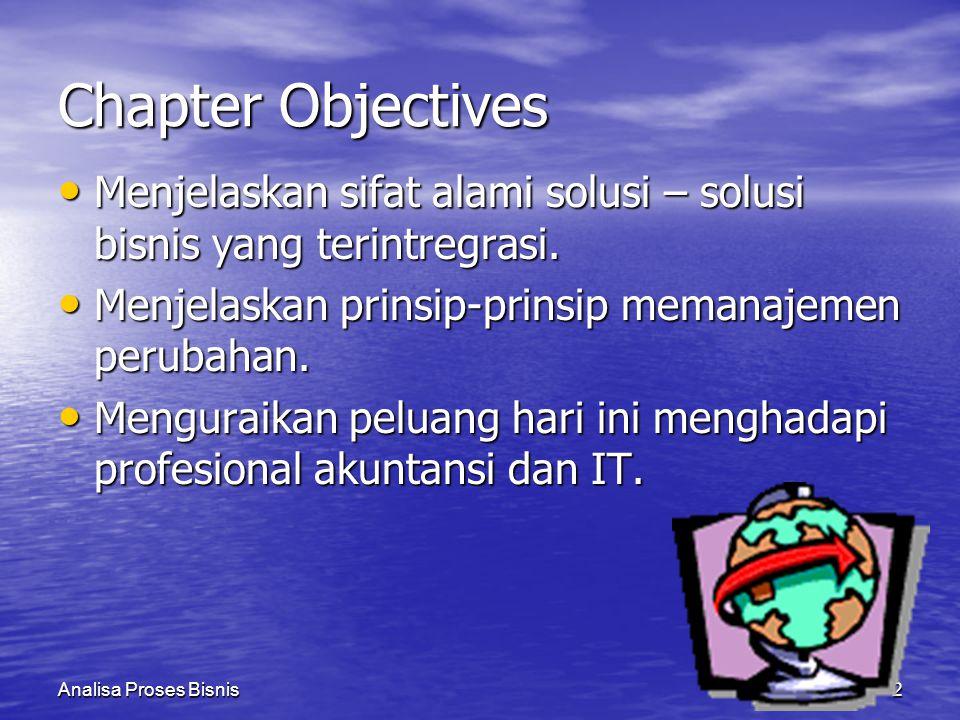 2 Chapter Objectives Menjelaskan sifat alami solusi – solusi bisnis yang terintregrasi. Menjelaskan sifat alami solusi – solusi bisnis yang terintregr