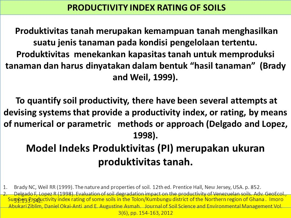 PRODUCTIVITY INDEX RATING OF SOILS Kandungan BOT The low organic matter content may be due to the fact that the study sites have been intensively cultivated or are young fallow areas (2 to 5 years), where basically organic matter production or accumulation is low.