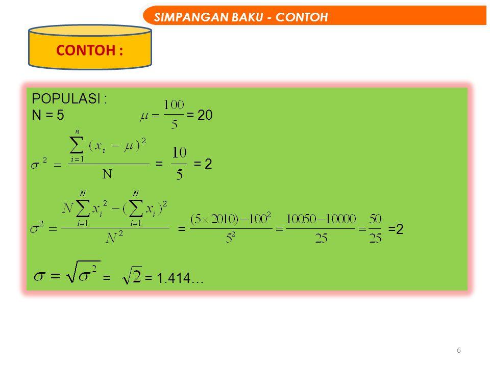 6 POPULASI : N = 5 = 20 = = 2 = = 1.414… CONTOH : SIMPANGAN BAKU - CONTOH