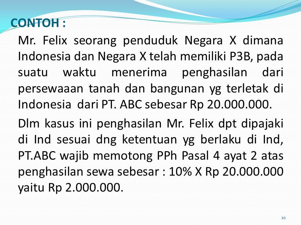 Mr. Felix seorang penduduk Negara X dimana Indonesia dan Negara X telah memiliki P3B, pada suatu waktu menerima penghasilan dari persewaaan tanah dan