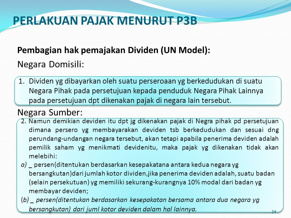 Pembagian hak pemajakan Dividen (UN Model): Negara Domisili: Negara Sumber: 1. Dividen yg dibayarkan oleh suatu perseroaan yg berkedudukan di suatu Ne