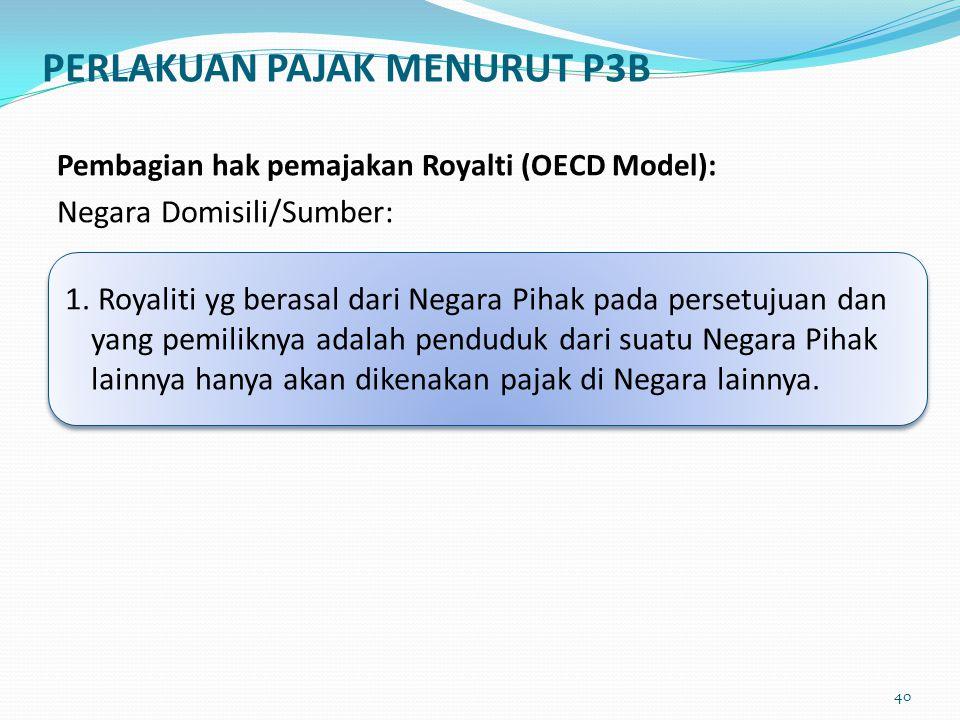 Pembagian hak pemajakan Royalti (OECD Model): Negara Domisili/Sumber: 1. Royaliti yg berasal dari Negara Pihak pada persetujuan dan yang pemiliknya ad