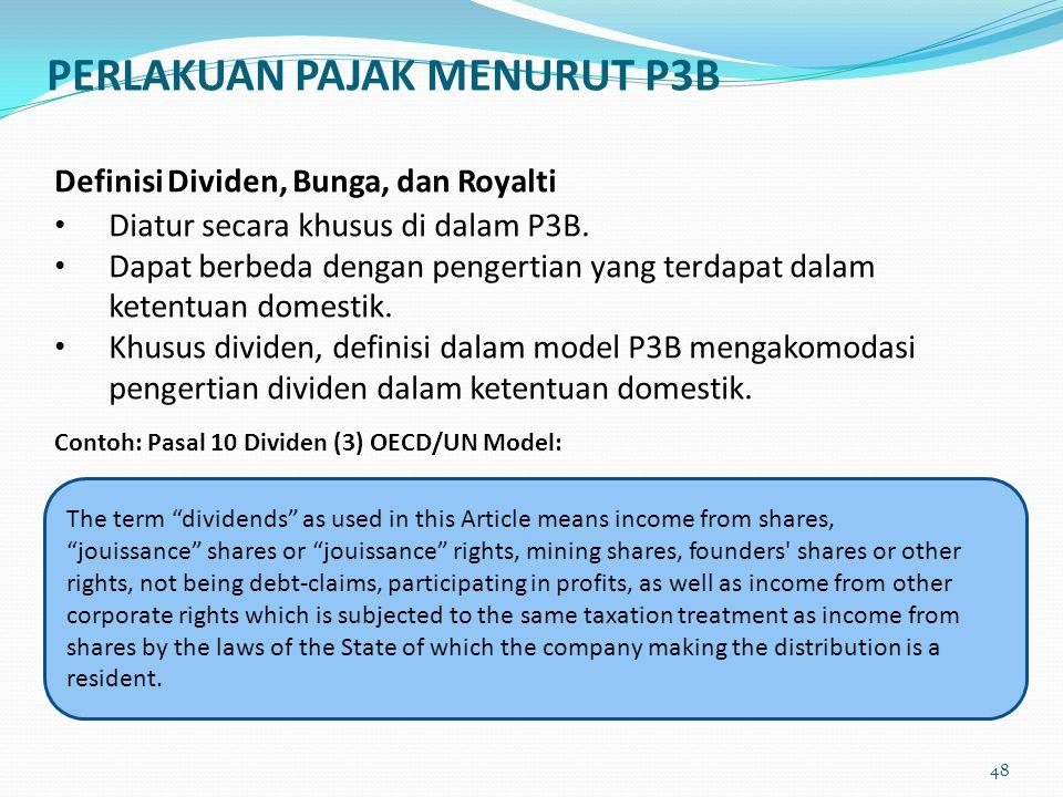Definisi Dividen, Bunga, dan Royalti Diatur secara khusus di dalam P3B. Dapat berbeda dengan pengertian yang terdapat dalam ketentuan domestik. Khusus