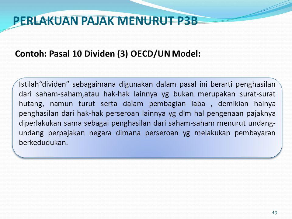 """Contoh: Pasal 10 Dividen (3) OECD/UN Model: Istilah""""dividen"""" sebagaimana digunakan dalam pasal ini berarti penghasilan dari saham-saham,atau hak-hak l"""