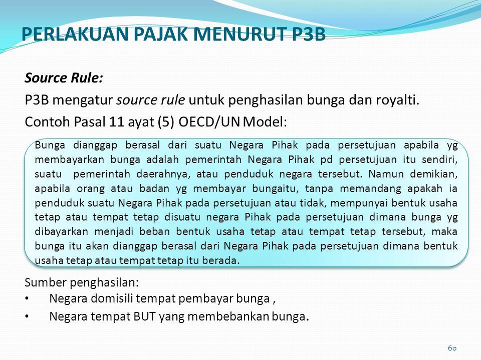 Source Rule: P3B mengatur source rule untuk penghasilan bunga dan royalti. Contoh Pasal 11 ayat (5) OECD/UN Model: Sumber penghasilan: Negara domisili