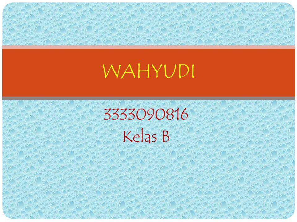 3333090816 Kelas B WAHYUDI