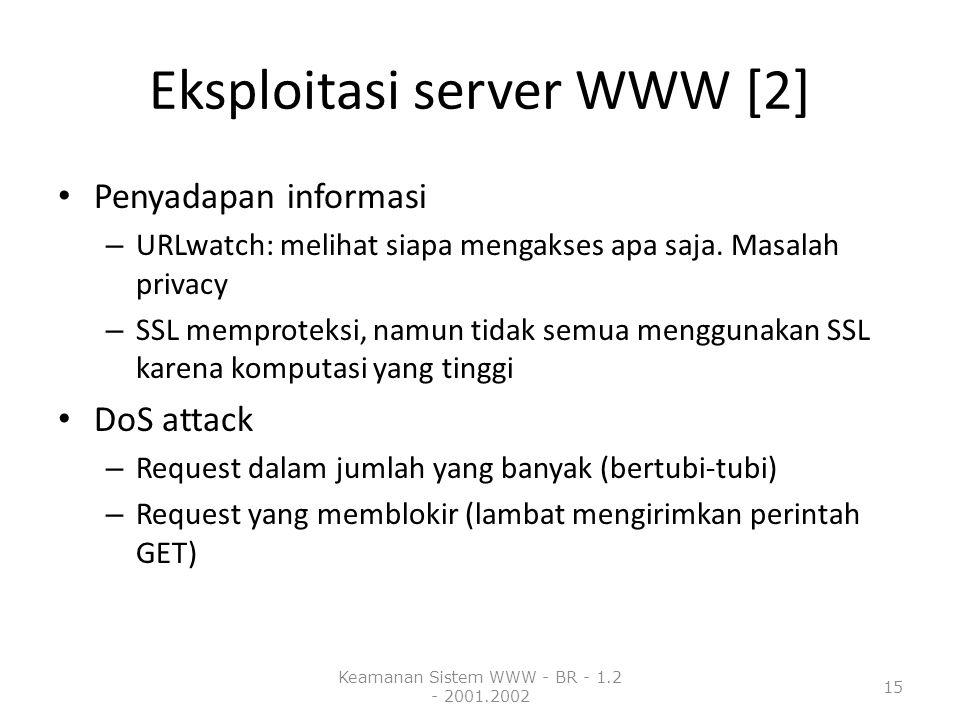 Eksploitasi server WWW [2] Penyadapan informasi – URLwatch: melihat siapa mengakses apa saja. Masalah privacy – SSL memproteksi, namun tidak semua men