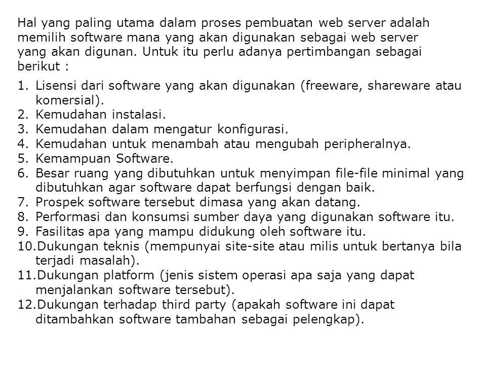 Hal yang paling utama dalam proses pembuatan web server adalah memilih software mana yang akan digunakan sebagai web server yang akan digunan. Untuk i