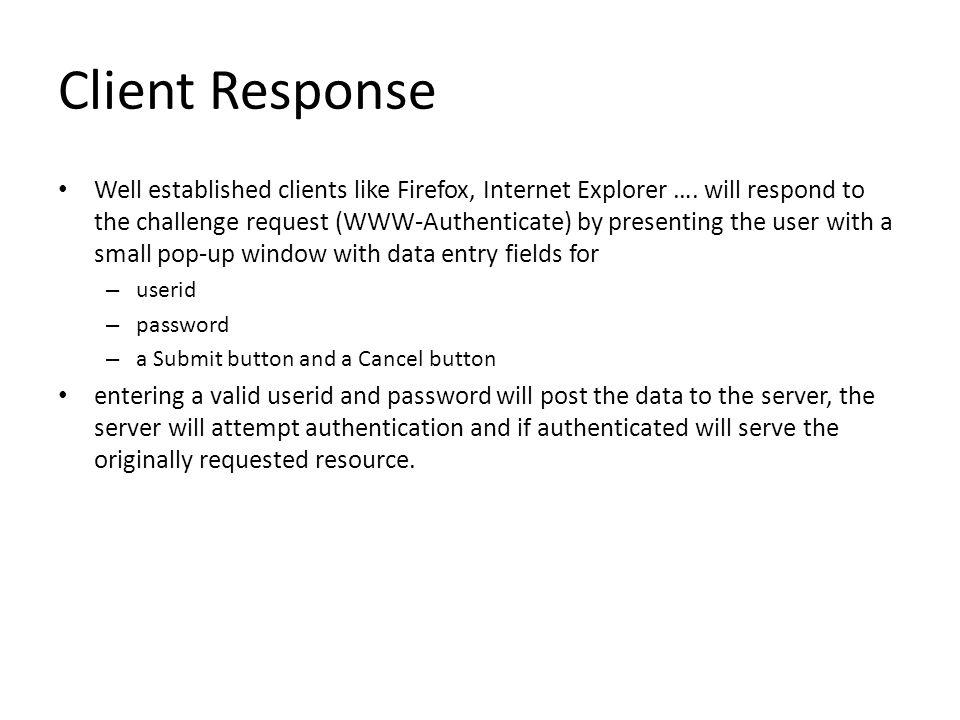 Client Response Well established clients like Firefox, Internet Explorer ….