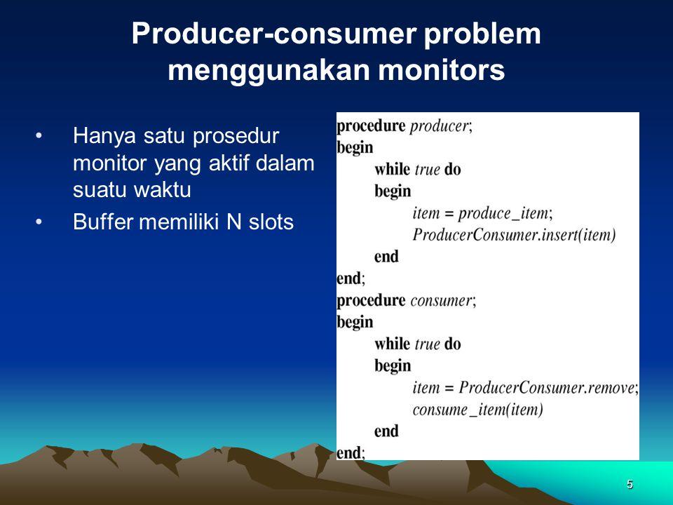 5 Hanya satu prosedur monitor yang aktif dalam suatu waktu Buffer memiliki N slots Producer-consumer problem menggunakan monitors