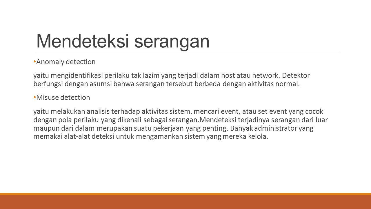Mendeteksi serangan Anomaly detection yaitu mengidentifikasi perilaku tak lazim yang terjadi dalam host atau network. Detektor berfungsi dengan asumsi