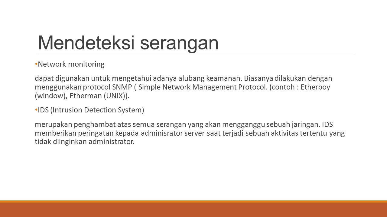 Mendeteksi serangan Network monitoring dapat digunakan untuk mengetahui adanya alubang keamanan. Biasanya dilakukan dengan menggunakan protocol SNMP (