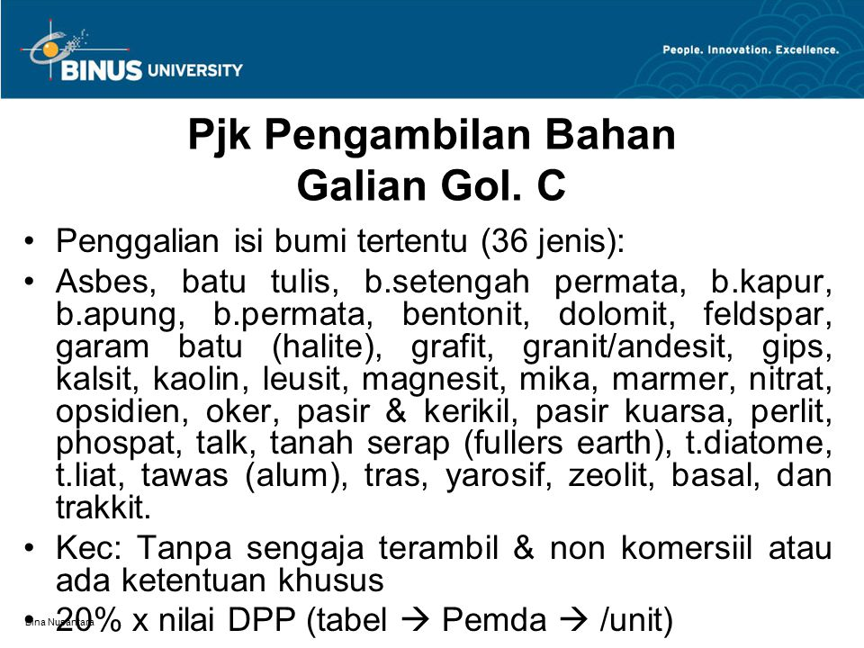 Bina Nusantara Pjk Pengambilan Bahan Galian Gol. C Penggalian isi bumi tertentu (36 jenis): Asbes, batu tulis, b.setengah permata, b.kapur, b.apung, b