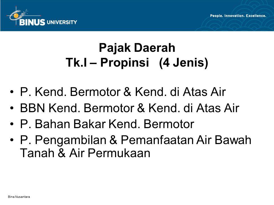 Bina Nusantara Pajak Daerah Tk.I – Propinsi (4 Jenis) P. Kend. Bermotor & Kend. di Atas Air BBN Kend. Bermotor & Kend. di Atas Air P. Bahan Bakar Kend