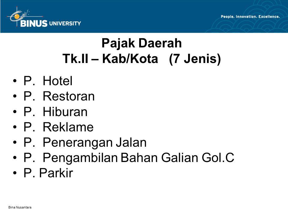 Bina Nusantara Pajak Daerah Tk.II – Kab/Kota (7 Jenis) P. Hotel P. Restoran P. Hiburan P. Reklame P. Penerangan Jalan P. Pengambilan Bahan Galian Gol.