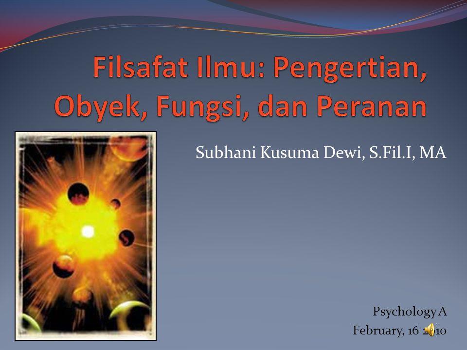 Psychology A February, 16 2010 Subhani Kusuma Dewi, S.Fil.I, MA