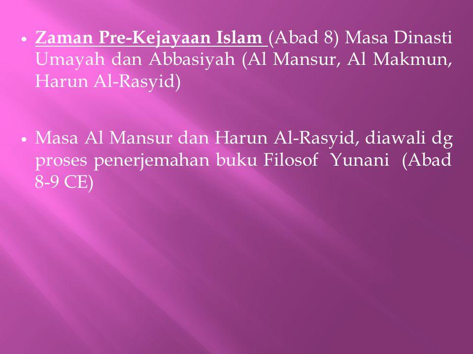 Zaman Pre-Kejayaan Islam (Abad 8) Masa Dinasti Umayah dan Abbasiyah (Al Mansur, Al Makmun, Harun Al-Rasyid) Masa Al Mansur dan Harun Al-Rasyid, diawal