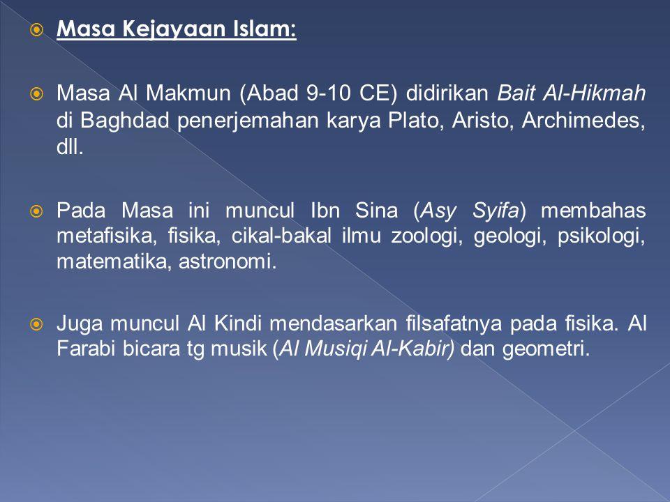  Masa Kejayaan Islam:  Masa Al Makmun (Abad 9-10 CE) didirikan Bait Al-Hikmah di Baghdad penerjemahan karya Plato, Aristo, Archimedes, dll.  Pada M