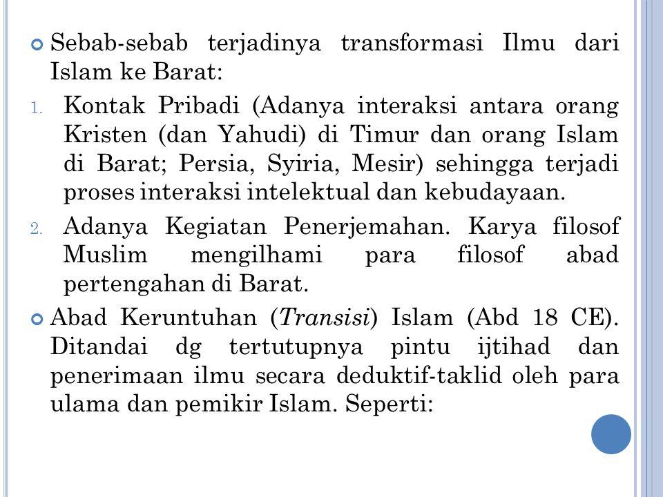 Sebab-sebab terjadinya transformasi Ilmu dari Islam ke Barat: 1. Kontak Pribadi (Adanya interaksi antara orang Kristen (dan Yahudi) di Timur dan orang