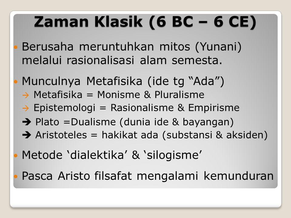 """Zaman Klasik (6 BC – 6 CE) Berusaha meruntuhkan mitos (Yunani) melalui rasionalisasi alam semesta. Munculnya Metafisika (ide tg """"Ada"""")  Metafisika ="""