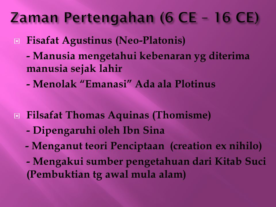 " Fisafat Agustinus (Neo-Platonis) - Manusia mengetahui kebenaran yg diterima manusia sejak lahir - Menolak ""Emanasi"" Ada ala Plotinus  Filsafat Thom"