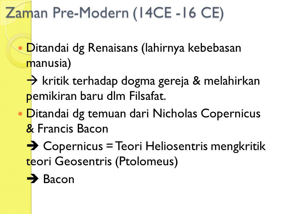 Zaman Pre-Modern (14CE -16 CE) Ditandai dg Renaisans (lahirnya kebebasan manusia)  kritik terhadap dogma gereja & melahirkan pemikiran baru dlm Filsa