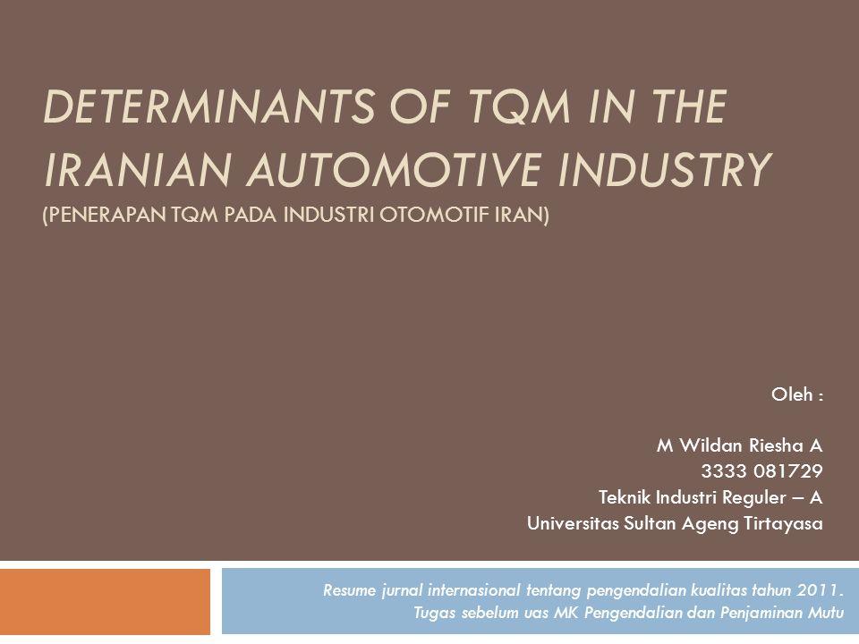 DETERMINANTS OF TQM IN THE IRANIAN AUTOMOTIVE INDUSTRY (PENERAPAN TQM PADA INDUSTRI OTOMOTIF IRAN) Resume jurnal internasional tentang pengendalian ku