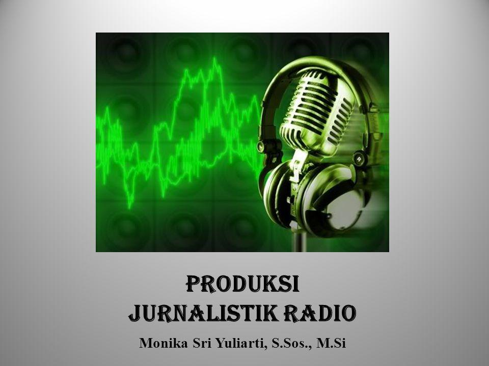 PRODUKSI Jurnalistik RADIO Monika Sri Yuliarti, S.Sos., M.Si
