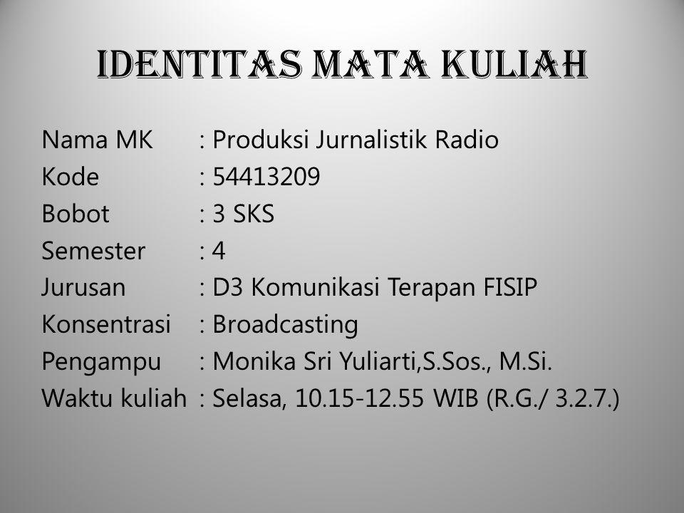 Identitas Mata Kuliah Nama MK: Produksi Jurnalistik Radio Kode: 54413209 Bobot: 3 SKS Semester: 4 Jurusan: D3 Komunikasi Terapan FISIP Konsentrasi: Br