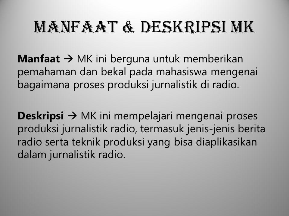 Manfaat & Deskripsi MK Manfaat  MK ini berguna untuk memberikan pemahaman dan bekal pada mahasiswa mengenai bagaimana proses produksi jurnalistik di