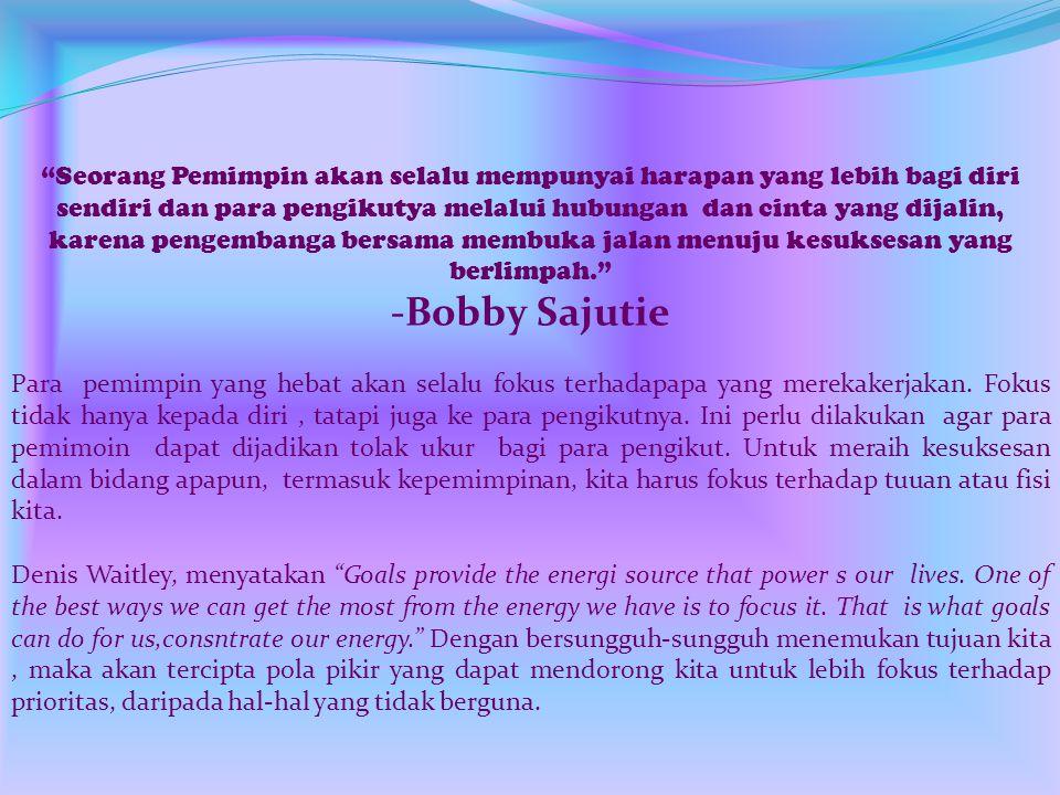 """Seorang Pemimpin akan selalu mempunyai harapan yang lebih bagi diri sendiri dan para pengikutya melalui hubungan dan cinta yang dijalin, karena penge"